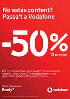 Ofertas de Vodafone, No estàs content? Passa't a Vodafone. -50% durant 12 mesos